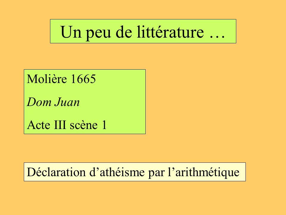 Un peu de littérature … Molière 1665 Dom Juan Acte III scène 1 Déclaration dathéisme par larithmétique