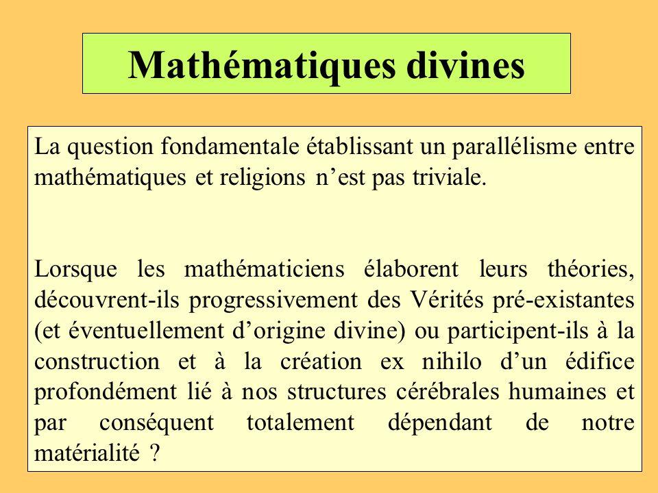Mathématiques divines La question fondamentale établissant un parallélisme entre mathématiques et religions nest pas triviale. Lorsque les mathématici
