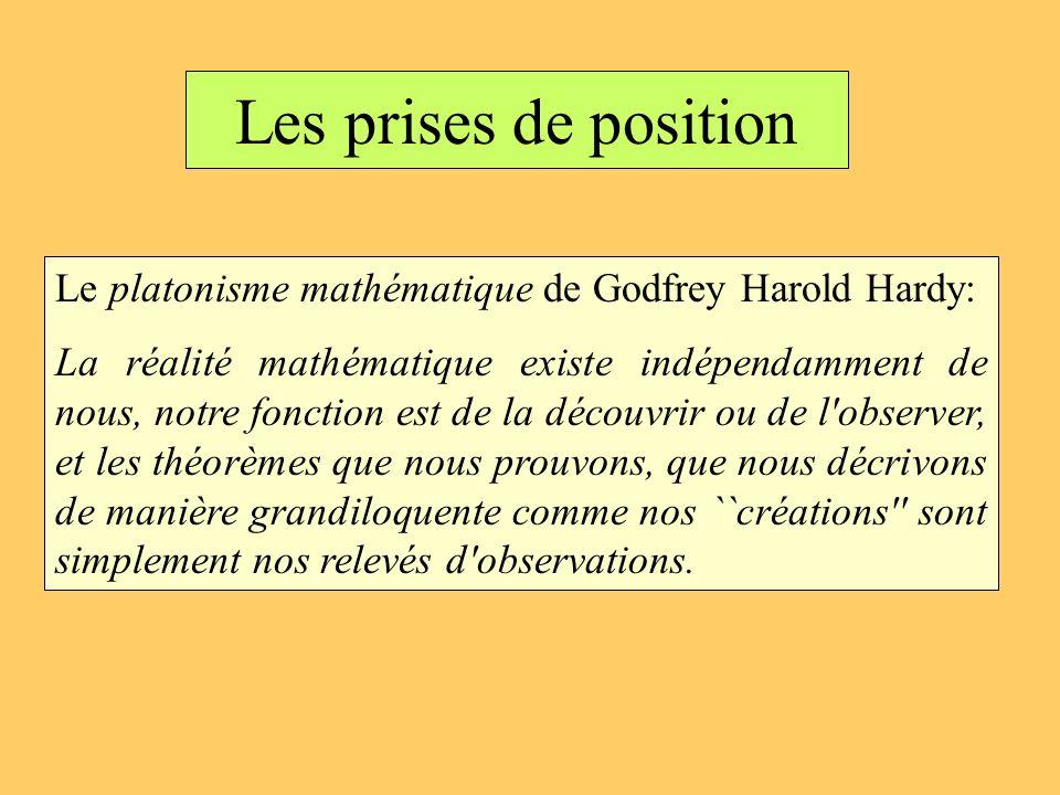 Les prises de position Le platonisme mathématique de Godfrey Harold Hardy: La réalité mathématique existe indépendamment de nous, notre fonction est d