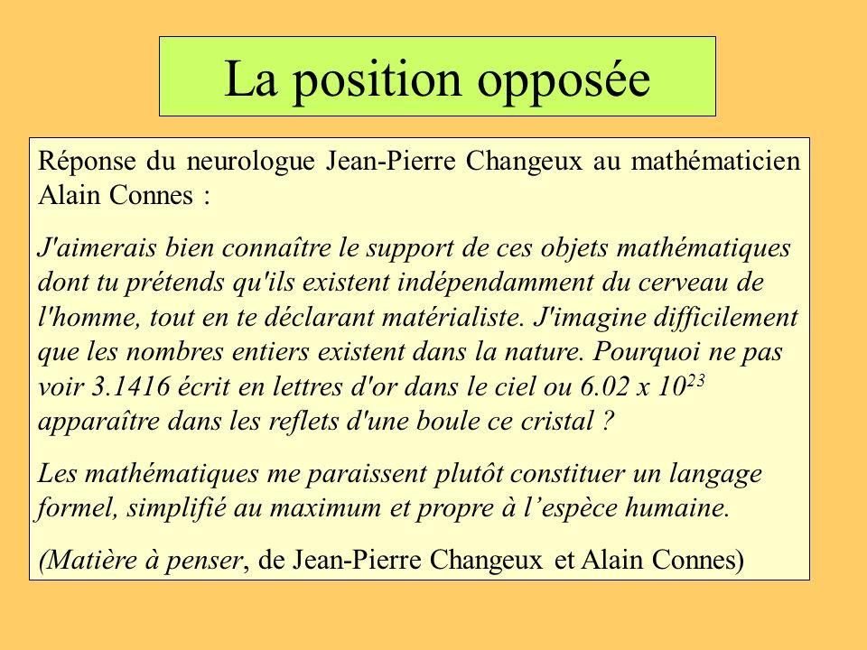 La position opposée Réponse du neurologue Jean-Pierre Changeux au mathématicien Alain Connes : J'aimerais bien connaître le support de ces objets math