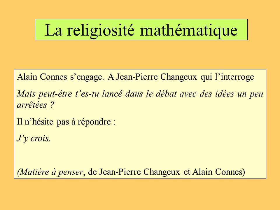 La religiosité mathématique Alain Connes sengage. A Jean-Pierre Changeux qui linterroge Mais peut-être tes-tu lancé dans le débat avec des idées un pe