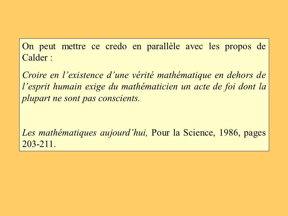On peut mettre ce credo en parallèle avec les propos de Calder : Croire en lexistence dune vérité mathématique en dehors de lesprit humain exige du ma