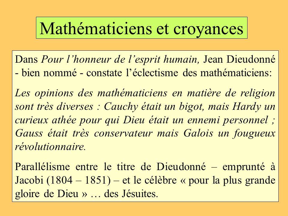 Mathématiciens et croyances Dans Pour lhonneur de lesprit humain, Jean Dieudonné - bien nommé - constate léclectisme des mathématiciens: Les opinions
