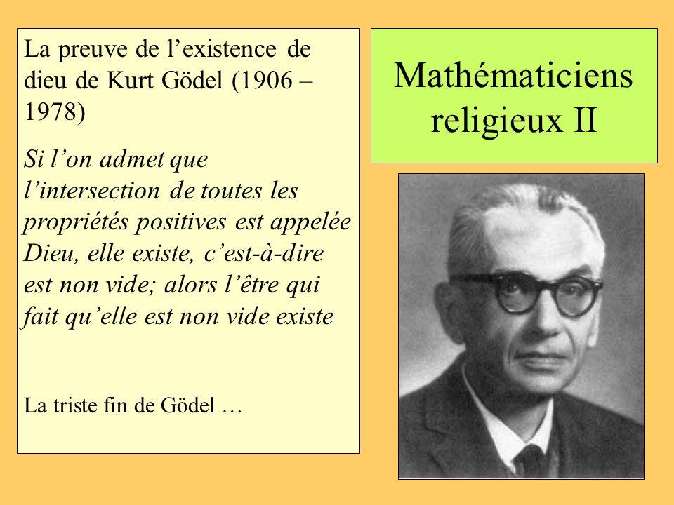 Mathématiciens religieux II La preuve de lexistence de dieu de Kurt Gödel (1906 – 1978) Si lon admet que lintersection de toutes les propriétés positi