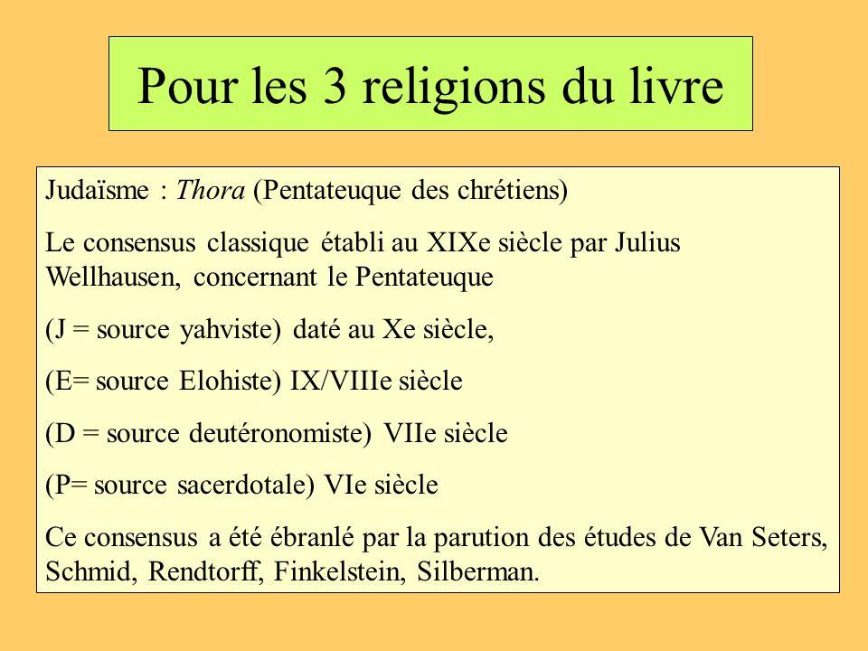 Pour les 3 religions du livre Judaïsme : Thora (Pentateuque des chrétiens) Le consensus classique établi au XIXe siècle par Julius Wellhausen, concern