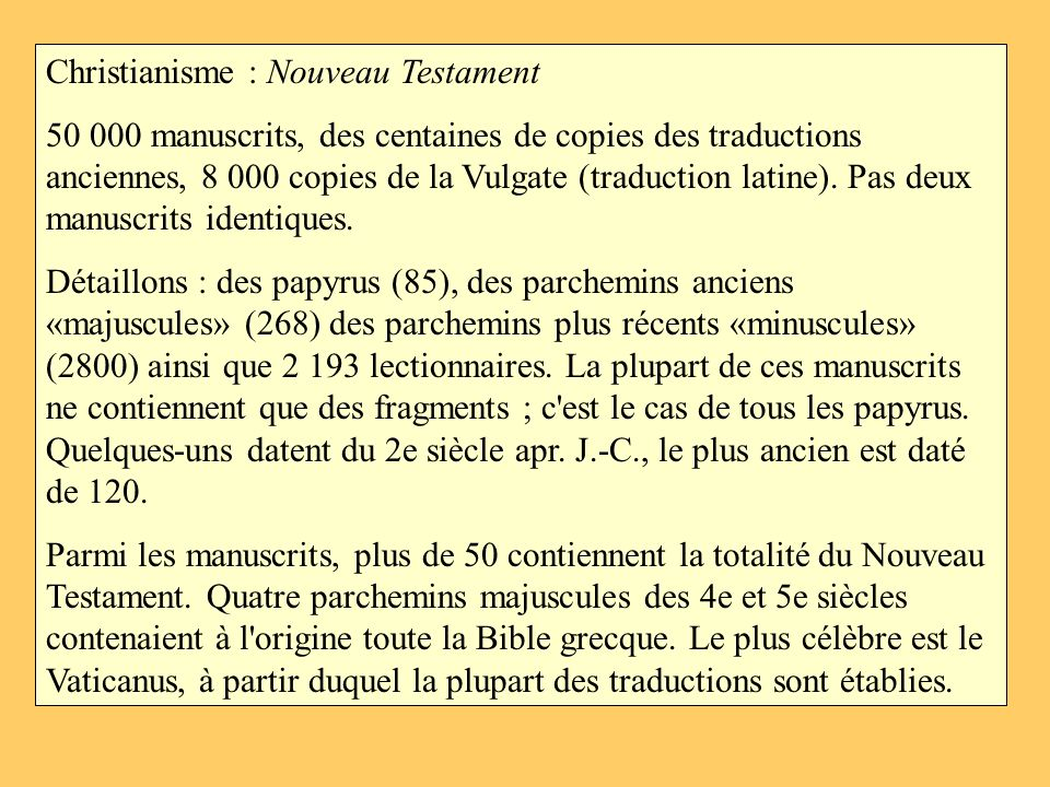 Christianisme : Nouveau Testament 50 000 manuscrits, des centaines de copies des traductions anciennes, 8 000 copies de la Vulgate (traduction latine)