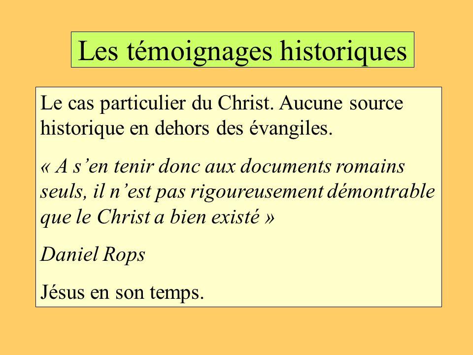 Les témoignages historiques Le cas particulier du Christ. Aucune source historique en dehors des évangiles. « A sen tenir donc aux documents romains s