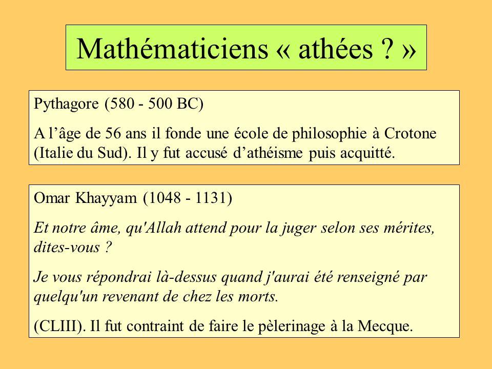 Mathématiciens « athées ? » Pythagore (580 - 500 BC) A lâge de 56 ans il fonde une école de philosophie à Crotone (Italie du Sud). Il y fut accusé dat