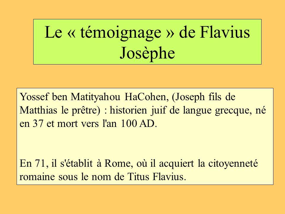 Le « témoignage » de Flavius Josèphe Yossef ben Matityahou HaCohen, (Joseph fils de Matthias le prêtre) : historien juif de langue grecque, né en 37 e