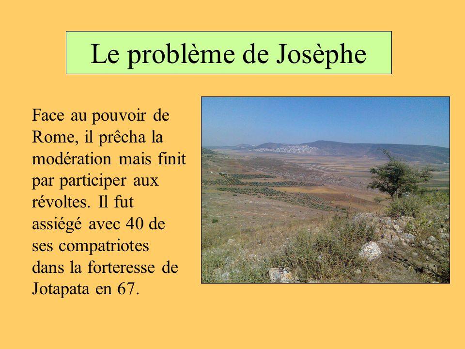 Le problème de Josèphe Face au pouvoir de Rome, il prêcha la modération mais finit par participer aux révoltes. Il fut assiégé avec 40 de ses compatri