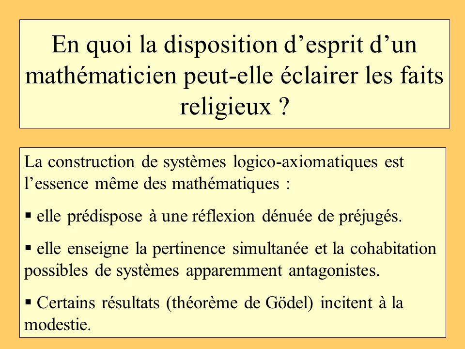 En quoi la disposition desprit dun mathématicien peut-elle éclairer les faits religieux ? La construction de systèmes logico-axiomatiques est lessence