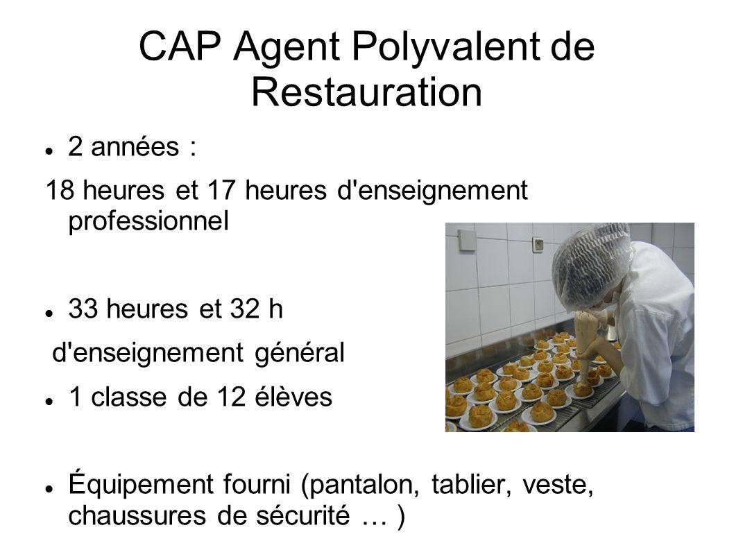 CAP Agent Polyvalent de Restauration 2 années : 18 heures et 17 heures d'enseignement professionnel 33 heures et 32 h d'enseignement général 1 classe
