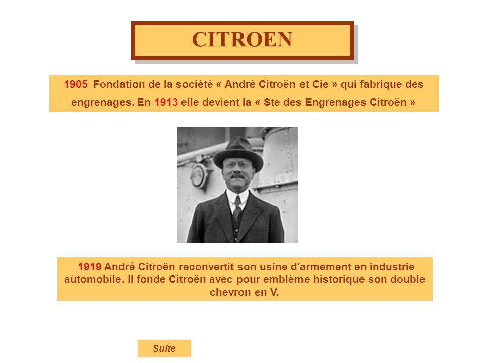 CITROEN 1905 Fondation de la société « André Citroën et Cie » qui fabrique des engrenages. En 1913 elle devient la « Ste des Engrenages Citroën » 1919