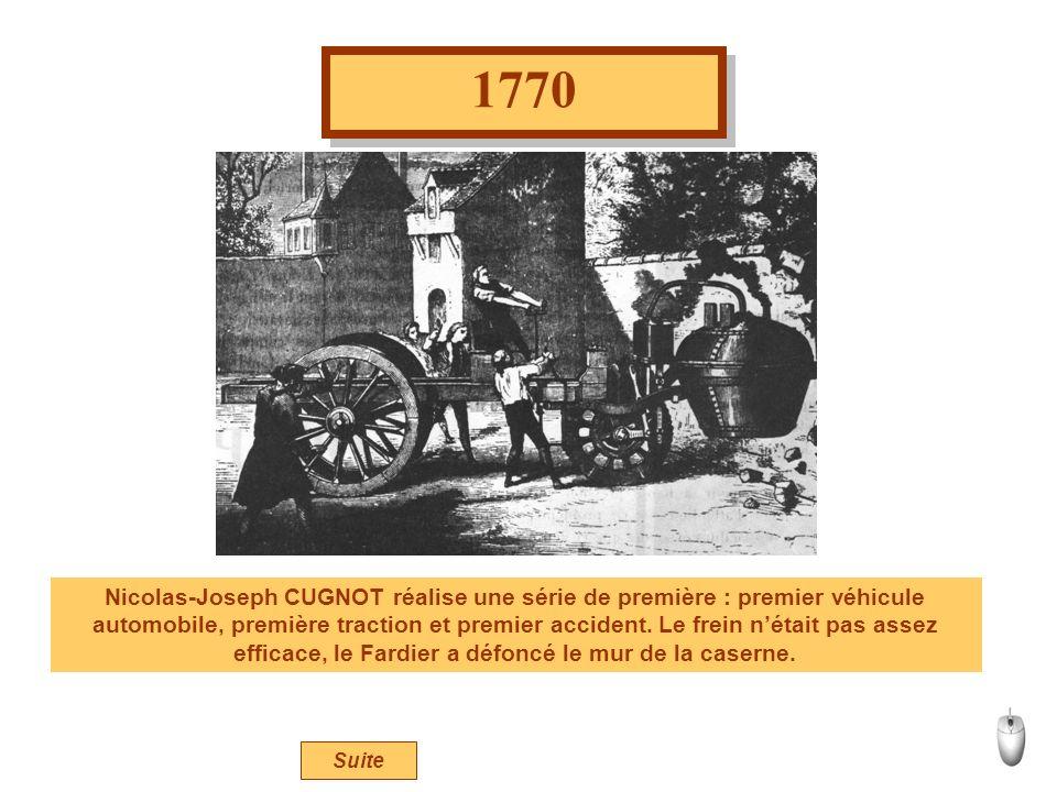 1770 Nicolas-Joseph CUGNOT effectue les premiers essais de son « FARDIER » destiné à tracter les canons. Le « Fardier » était un véritable monstre. So