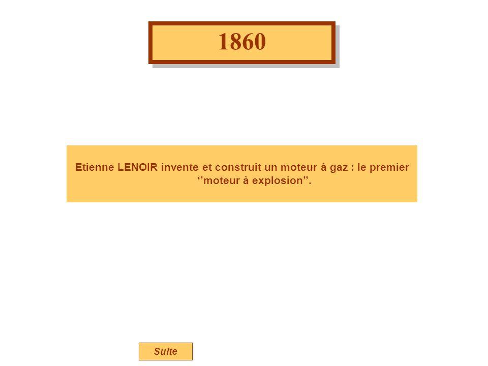 1860 Etienne LENOIR invente et construit un moteur à gaz : le premier moteur à explosion. Suite
