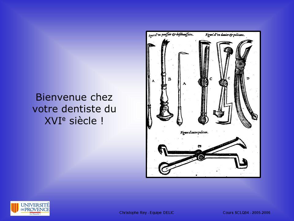 Bienvenue chez votre dentiste du XVI e siècle .