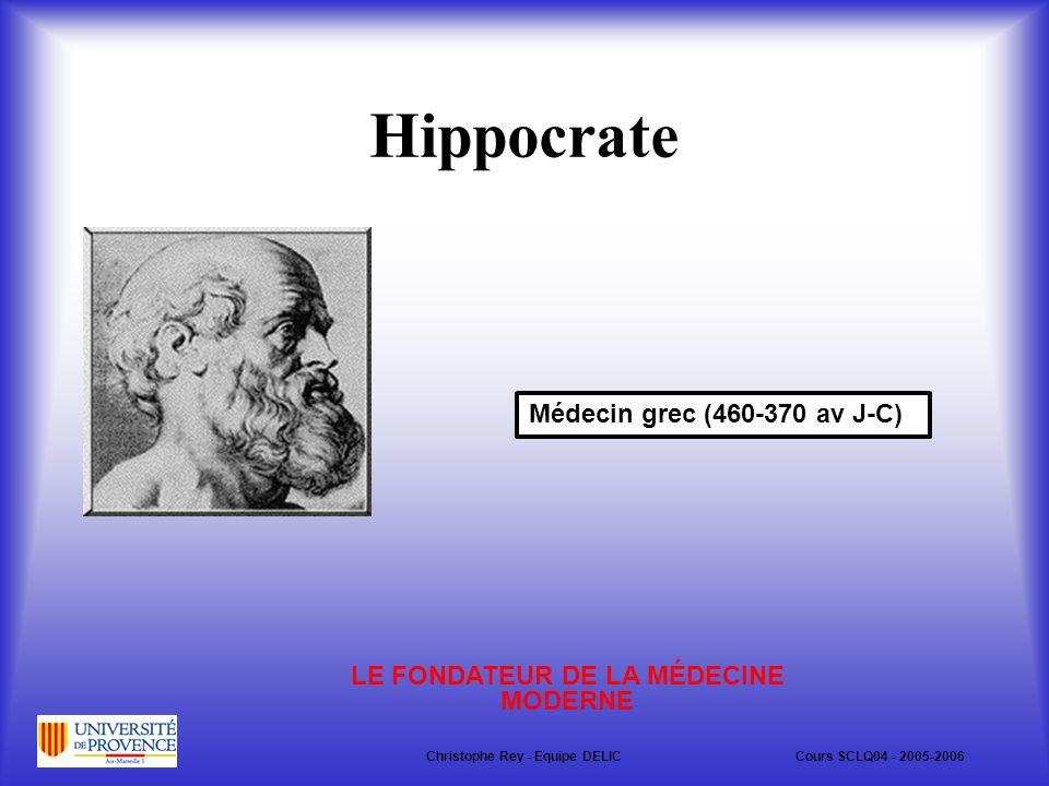 Hippocrate Médecin grec (460-370 av J-C) LE FONDATEUR DE LA MÉDECINE MODERNE Christophe Rey - Equipe DELICCours SCLQ04 - 2005-2006
