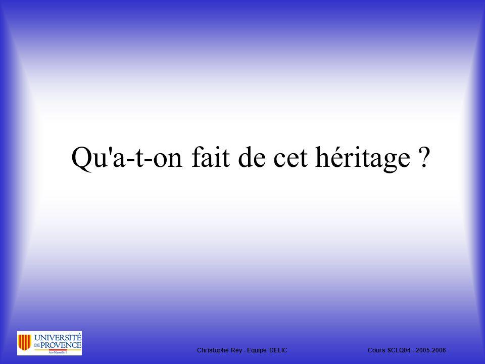 Qu a-t-on fait de cet héritage ? Christophe Rey - Equipe DELICCours SCLQ04 - 2005-2006