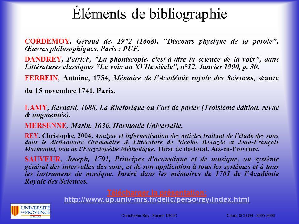 Éléments de bibliographie CORDEMOY, Géraud de, 1972 (1668), Discours physique de la parole , Œuvres philosophiques, Paris : PUF.