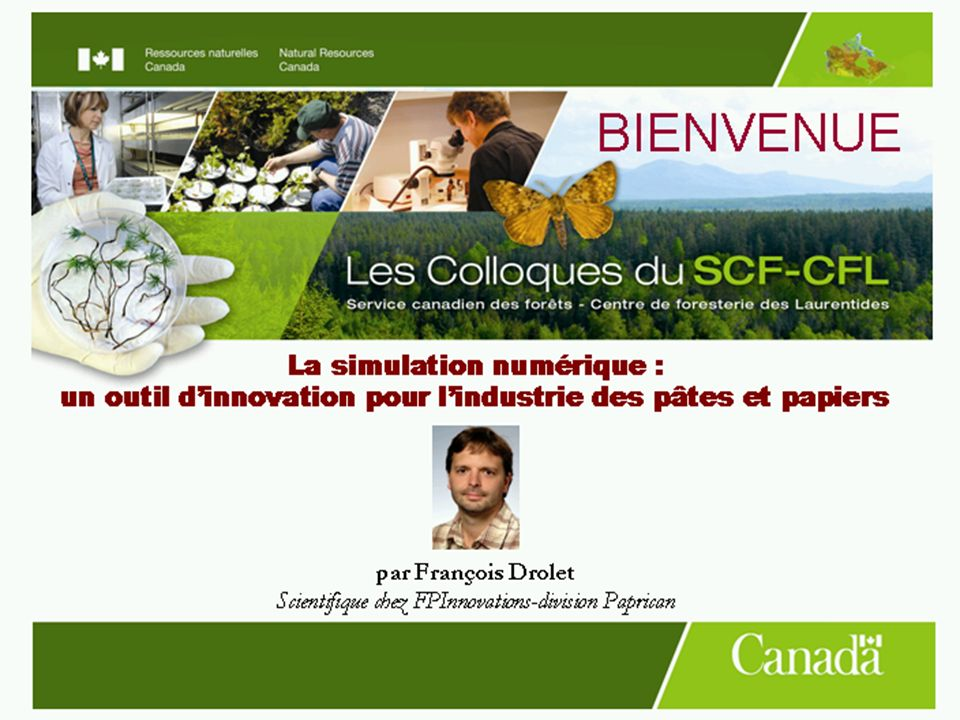 Creating forest sector solutions www.fpinnovations.ca Creating forest sector solutions La simulation numérique: un outil dinnovation pour lindustrie des pâtes et papiers François Drolet Colloque SCF-CFL, 27 Novembre 2008