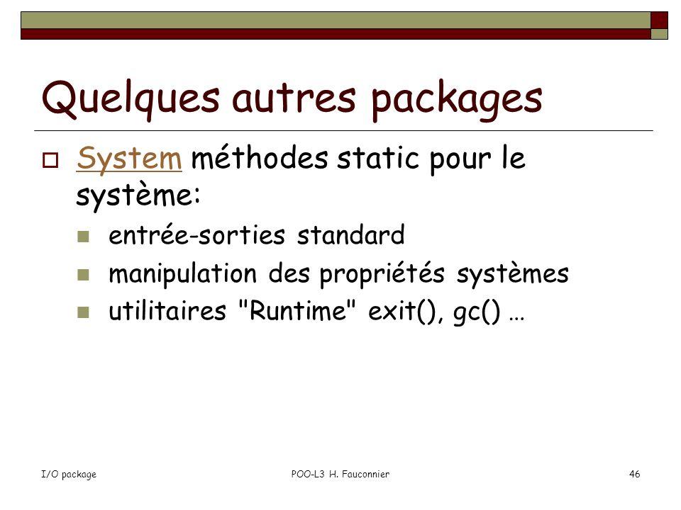 I/O packagePOO-L3 H. Fauconnier46 Quelques autres packages System méthodes static pour le système: System entrée-sorties standard manipulation des pro