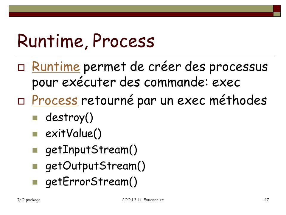I/O packagePOO-L3 H. Fauconnier47 Runtime, Process Runtime permet de créer des processus pour exécuter des commande: exec Runtime Process retourné par