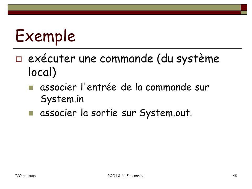 I/O packagePOO-L3 H. Fauconnier48 Exemple exécuter une commande (du système local) associer l'entrée de la commande sur System.in associer la sortie s