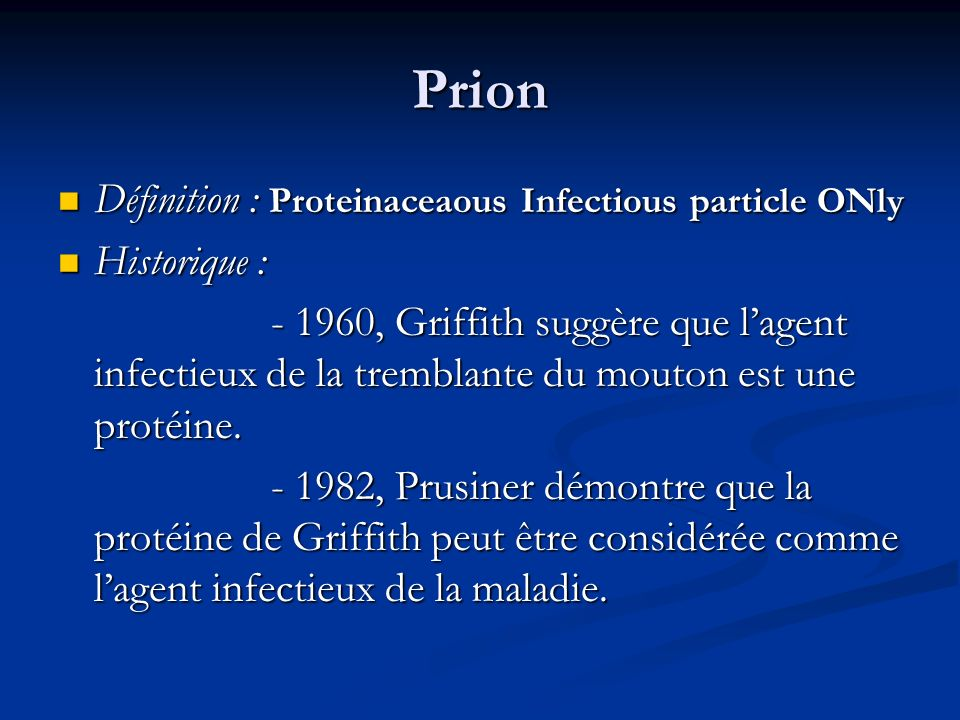 Prion Définition : Proteinaceaous Infectious particle ONly Définition : Proteinaceaous Infectious particle ONly Historique : Historique : - 1960, Grif
