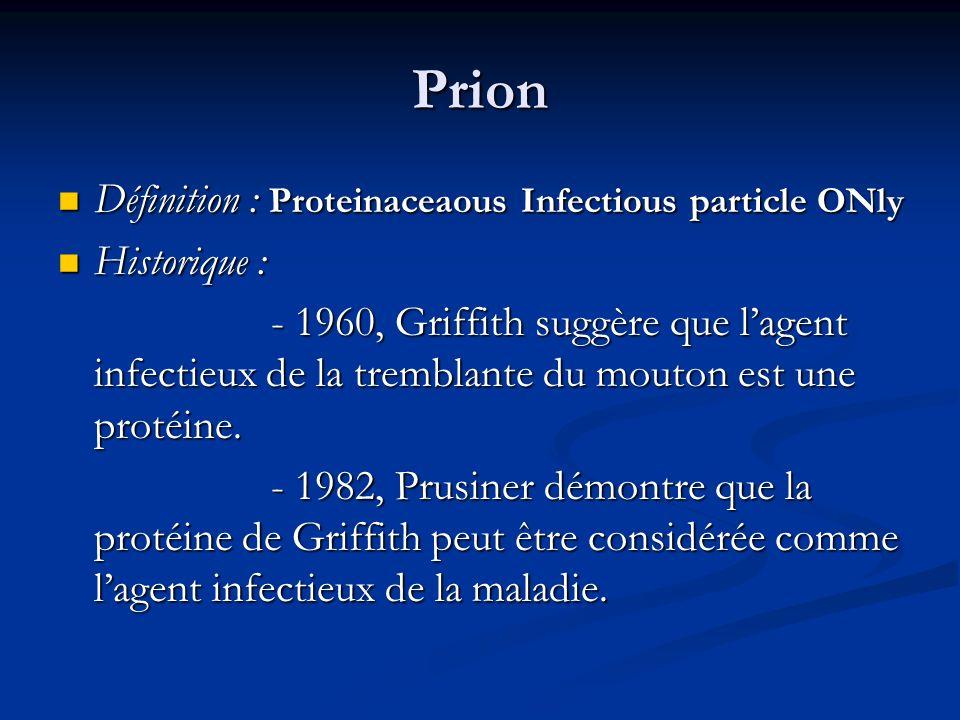 Prion Historique : Historique : - 1982, Prusiner - 1982, Prusiner (prix nobel de médecine 1997) démontre que la protéine de démontre que la protéine de Griffith peut être considérée comme lagent infectieux de la tremblante du mouton.
