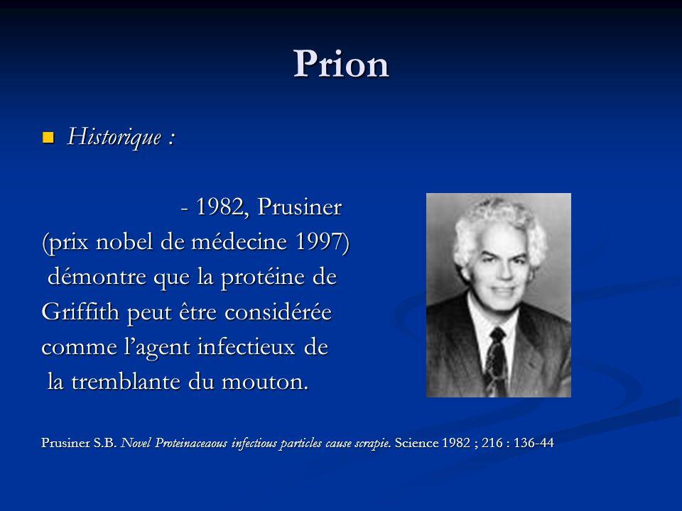 Prion Historique : Historique : - 1982, Prusiner - 1982, Prusiner (prix nobel de médecine 1997) démontre que la protéine de démontre que la protéine d