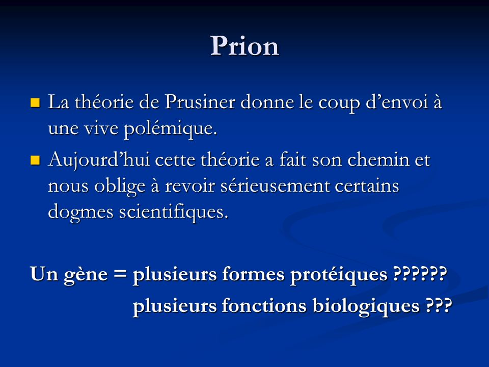Prion La théorie de Prusiner donne le coup denvoi à une vive polémique. La théorie de Prusiner donne le coup denvoi à une vive polémique. Aujourdhui c
