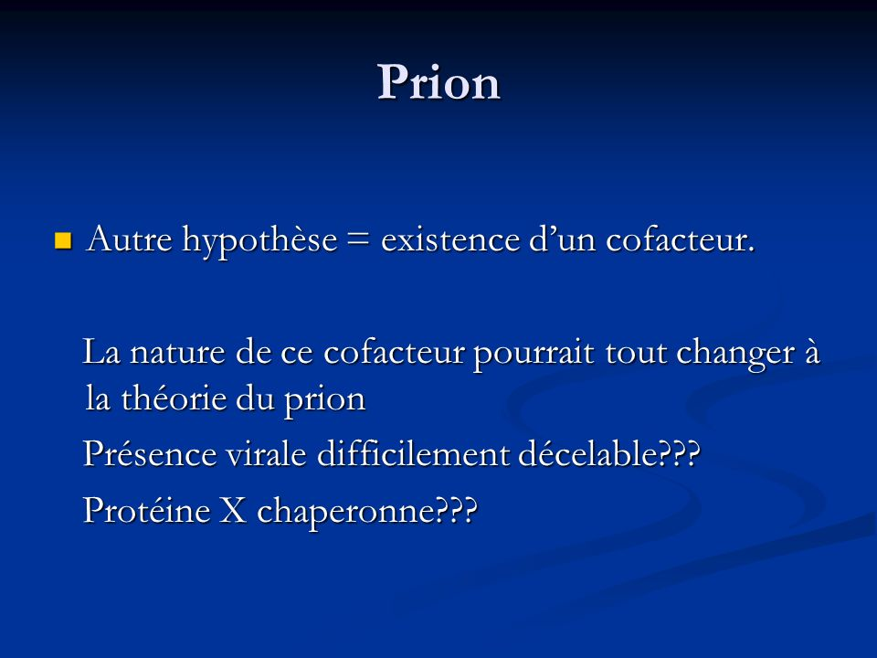 Prion Autre hypothèse = existence dun cofacteur. Autre hypothèse = existence dun cofacteur. La nature de ce cofacteur pourrait tout changer à la théor