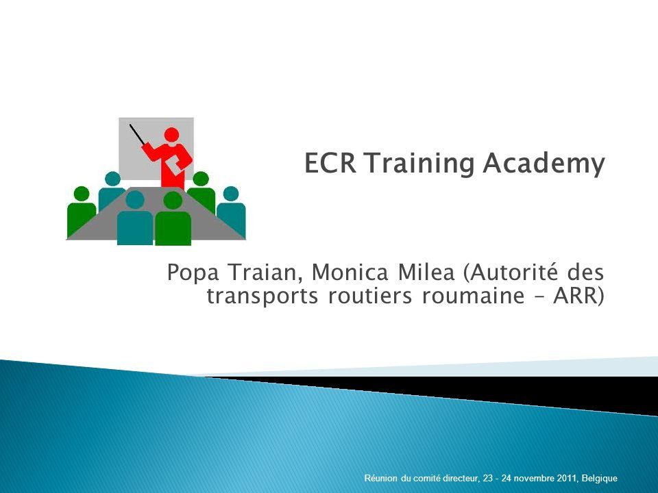 ECR Training Academy Popa Traian, Monica Milea (Autorité des transports routiers roumaine – ARR) Réunion du comité directeur, 23 - 24 novembre 2011, Belgique