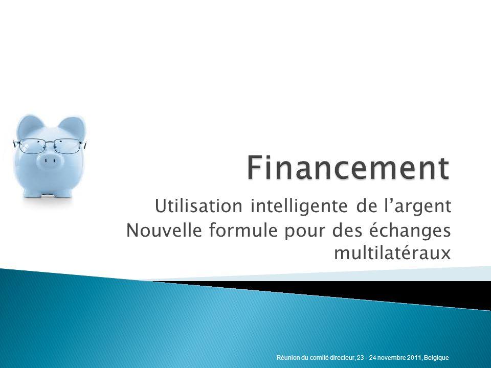 Utilisation intelligente de largent Nouvelle formule pour des échanges multilatéraux Réunion du comité directeur, 23 - 24 novembre 2011, Belgique