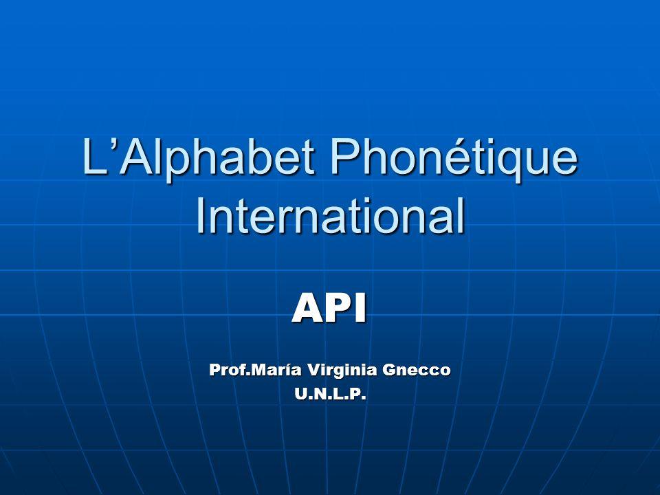 LAlphabet Phonétique International API Prof.María Virginia Gnecco U.N.L.P.
