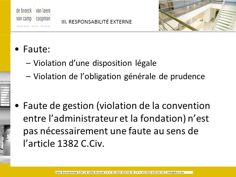 III. RESPONSABILITÉ EXTERNE Faute: –Violation dune disposition légale –Violation de lobligation générale de prudence Faute de gestion (violation de la