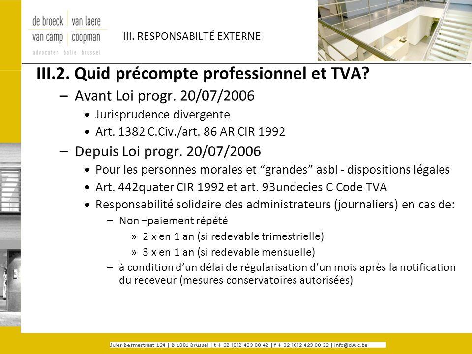 III. RESPONSABILTÉ EXTERNE III.2. Quid précompte professionnel et TVA? –Avant Loi progr. 20/07/2006 Jurisprudence divergente Art. 1382 C.Civ./art. 86
