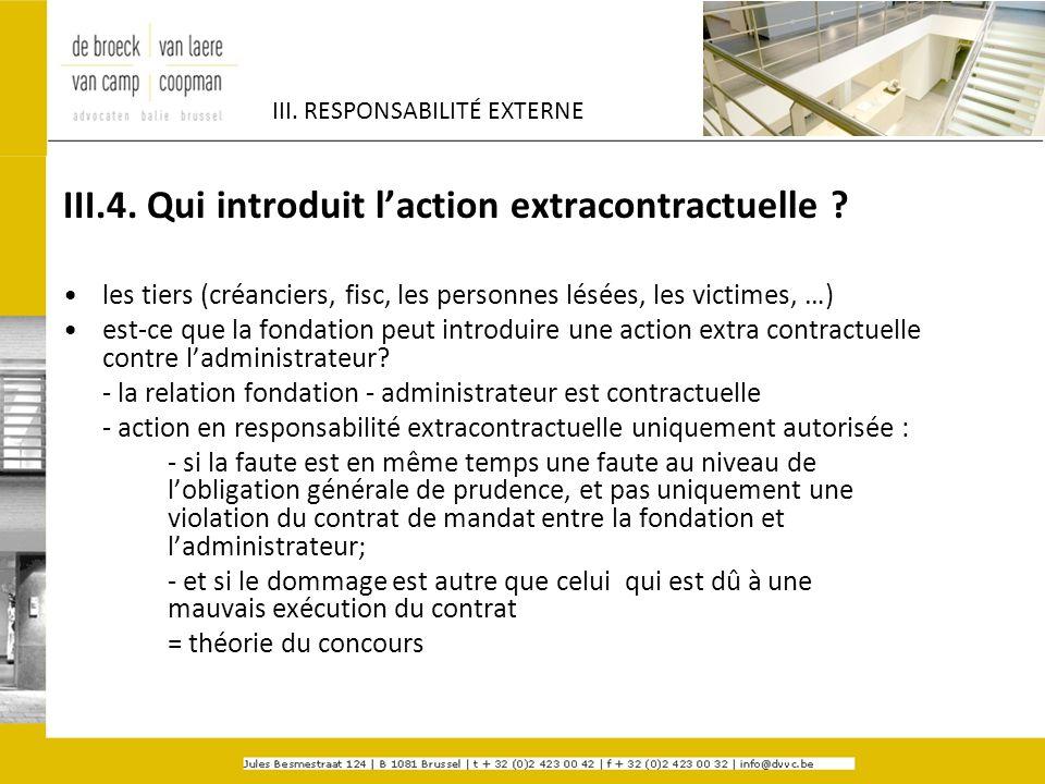 III. RESPONSABILITÉ EXTERNE III.4. Qui introduit laction extracontractuelle ? les tiers (créanciers, fisc, les personnes lésées, les victimes, …) est-