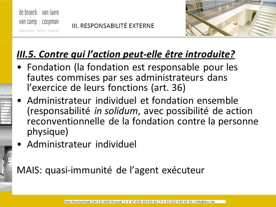 III. RESPONSABILITÉ EXTERNE III.5. Contre qui laction peut-elle être introduite? Fondation (la fondation est responsable pour les fautes commises par