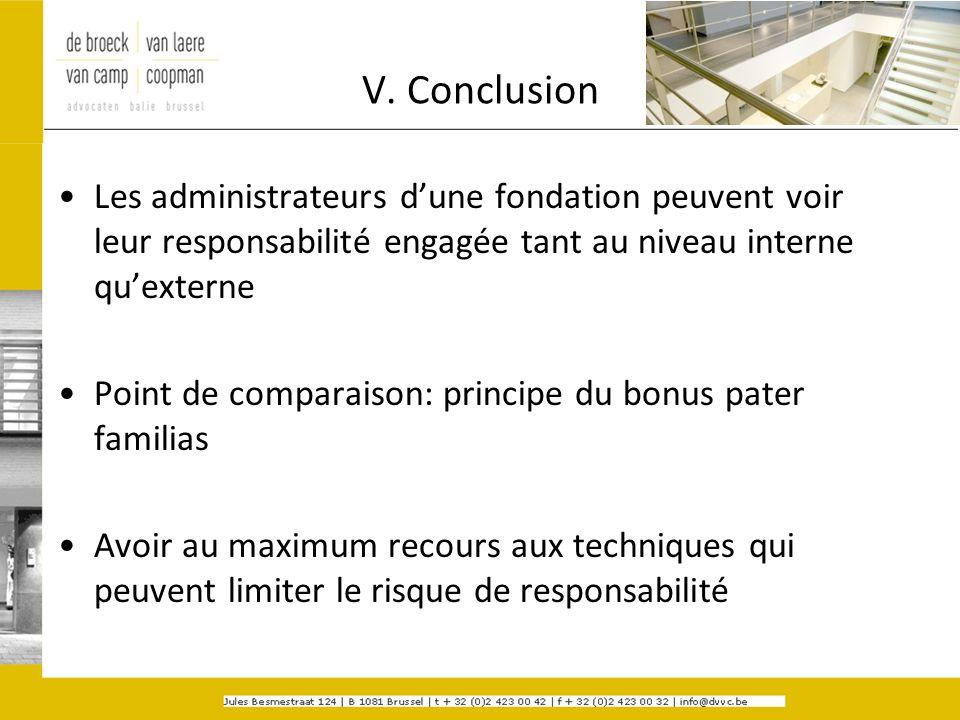 V. Conclusion Les administrateurs dune fondation peuvent voir leur responsabilité engagée tant au niveau interne quexterne Point de comparaison: princ