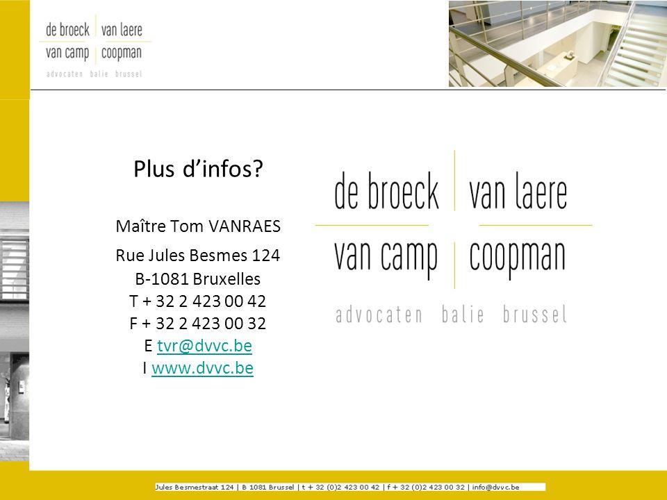 Plus dinfos? Maître Tom VANRAES Rue Jules Besmes 124 B-1081 Bruxelles T + 32 2 423 00 42 F + 32 2 423 00 32 E tvr@dvvc.be I www.dvvc.betvr@dvvc.bewww.