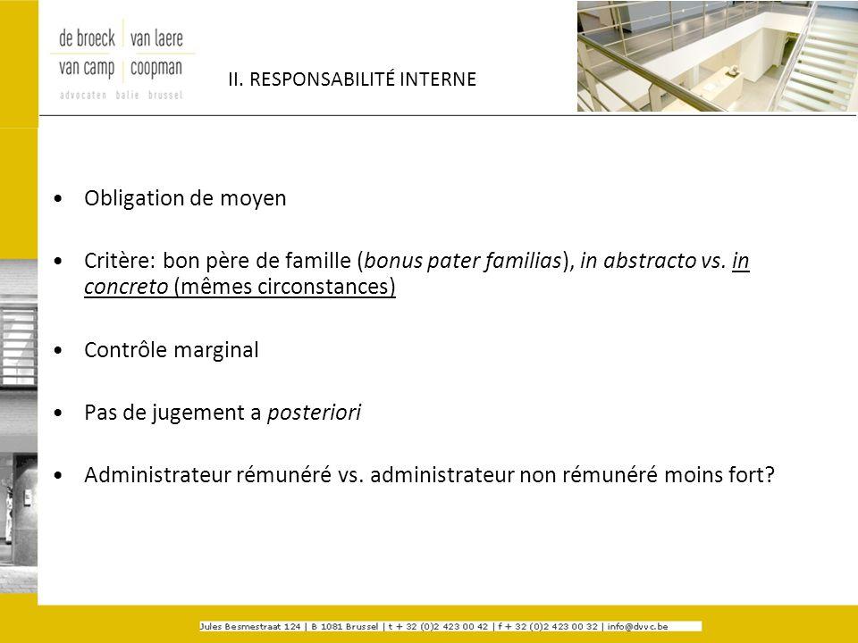 II. RESPONSABILITÉ INTERNE Obligation de moyen Critère: bon père de famille (bonus pater familias), in abstracto vs. in concreto (mêmes circonstances)