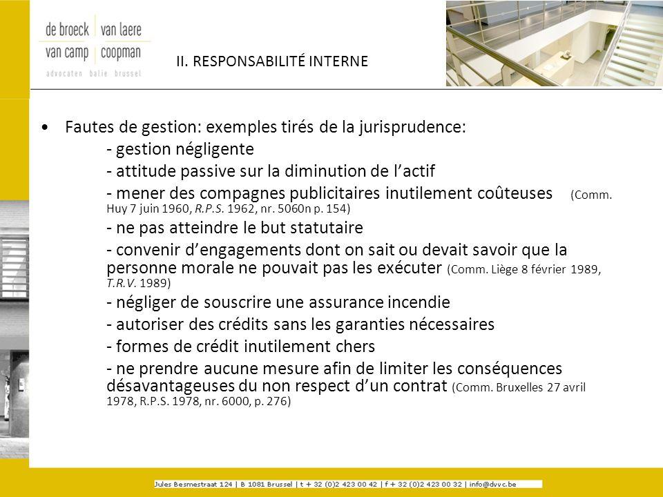 II. RESPONSABILITÉ INTERNE Fautes de gestion: exemples tirés de la jurisprudence: - gestion négligente - attitude passive sur la diminution de lactif