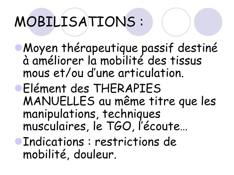 MOBILISATIONS : Moyen thérapeutique passif destiné à améliorer la mobilité des tissus mous et/ou dune articulation. Elément des THERAPIES MANUELLES au