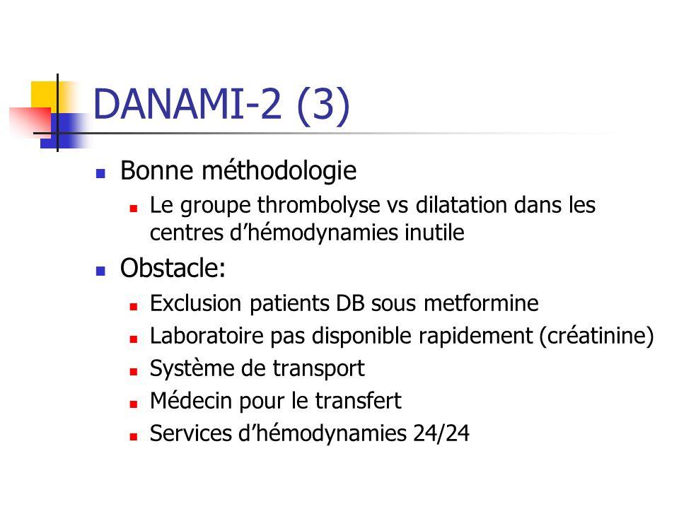 DANAMI-2 (3) Bonne méthodologie Le groupe thrombolyse vs dilatation dans les centres dhémodynamies inutile Obstacle: Exclusion patients DB sous metfor