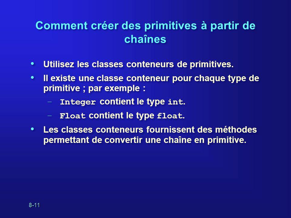8-11 Comment créer des primitives à partir de chaînes Utilisez les classes conteneurs de primitives. Il existe une classe conteneur pour chaque type d