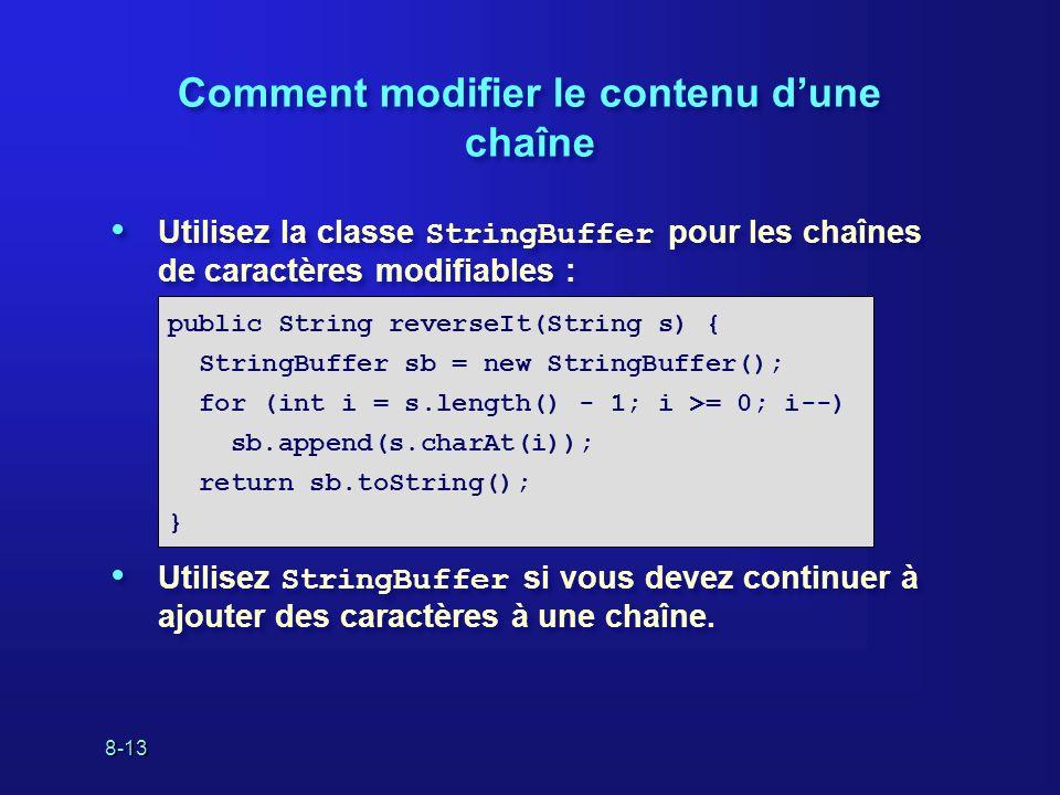 8-13 Comment modifier le contenu dune chaîne Utilisez la classe StringBuffer pour les chaînes de caractères modifiables : Utilisez StringBuffer si vou