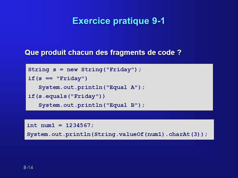 8-14 Exercice pratique 9-1 Que produit chacun des fragments de code ? String s = new String(