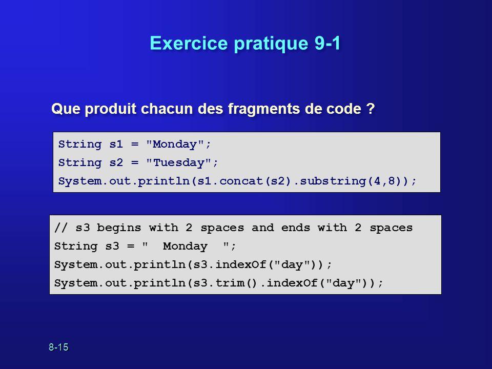 8-15 Exercice pratique 9-1 Que produit chacun des fragments de code ? String s1 =