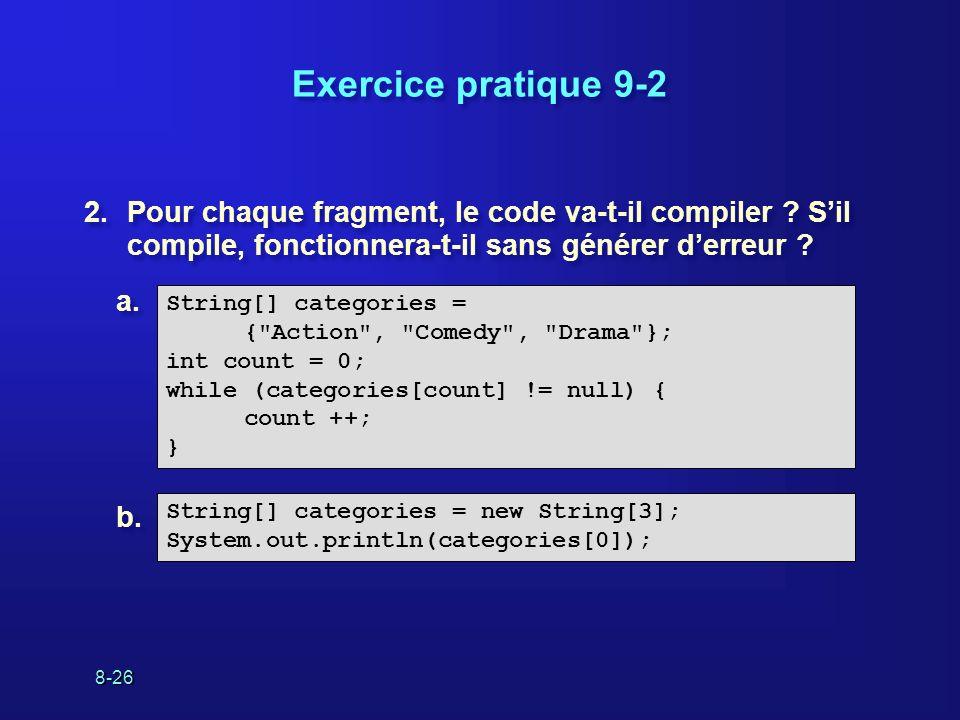8-26 Exercice pratique 9-2 2.Pour chaque fragment, le code va-t-il compiler ? Sil compile, fonctionnera-t-il sans générer derreur ? String[] categorie